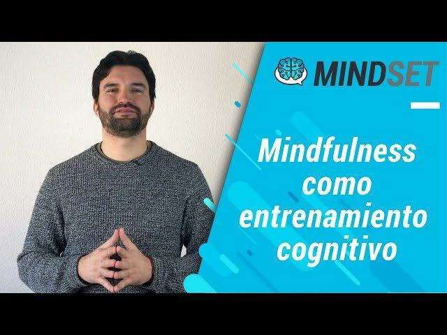 Mindfulness como entrenamiento cognitivo