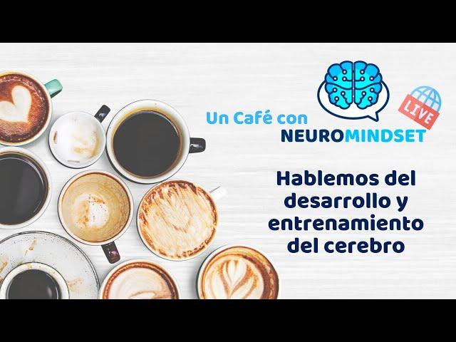 [Café con Neuromindset] Desarrollo y entrenamiento del cerebro (Parte I)