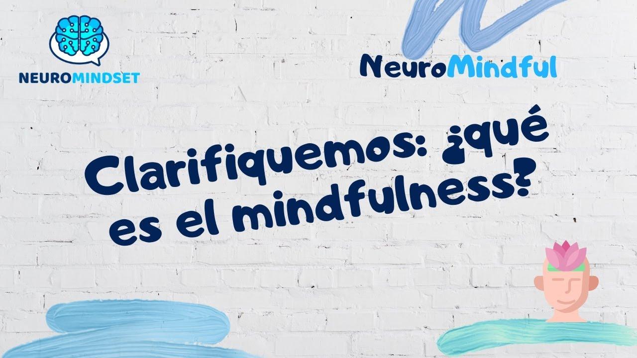 🔴 Aclarémonos: ¿Qué es el mindfulness?